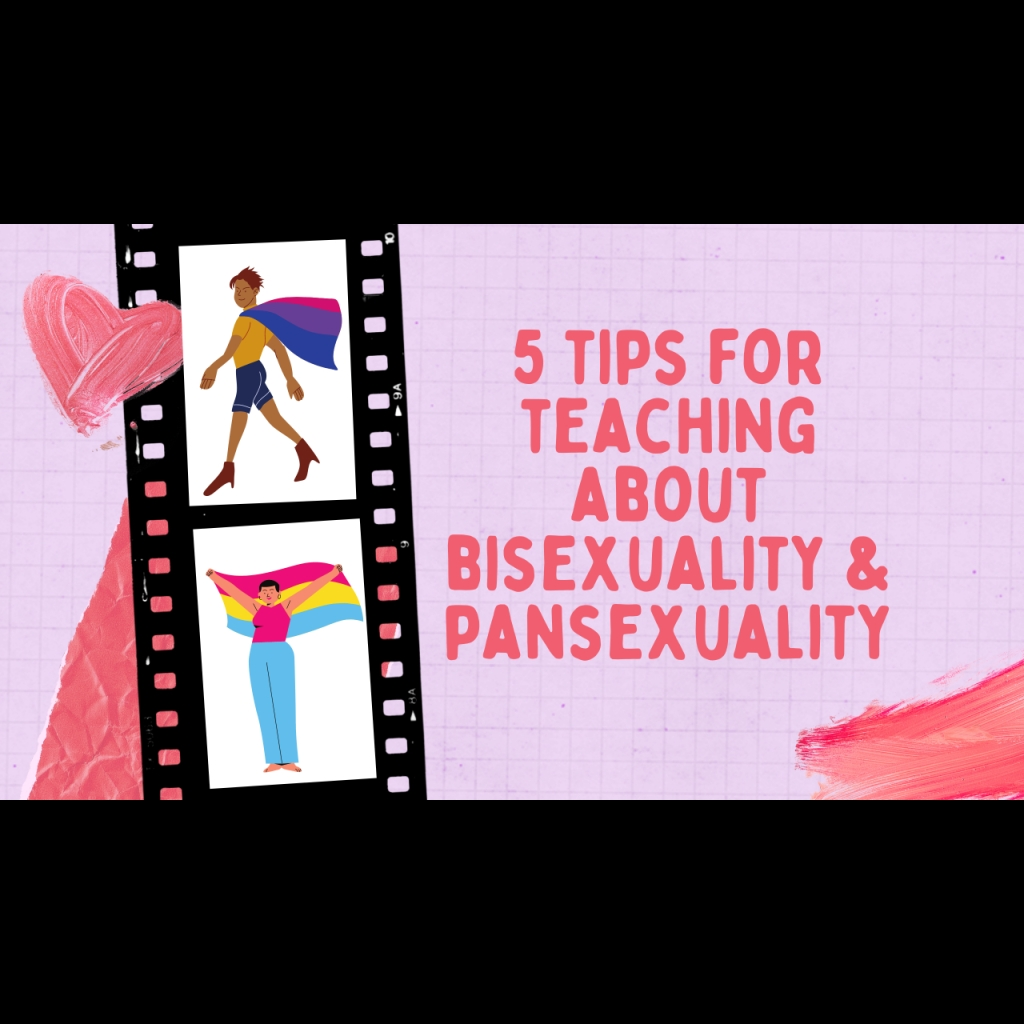 """A light purple Youtube title screen. The title reads """"5 Tips for Teaching About Bisexuality & Pansexuality."""" There is a 2-box film strip on the left with a drawing of a brown skinned person with a bi flag as a cape in the top box. In the bottom box, there's a drawing of a tan person holding a pan flag over their head. There's a heart next to the top drawing."""